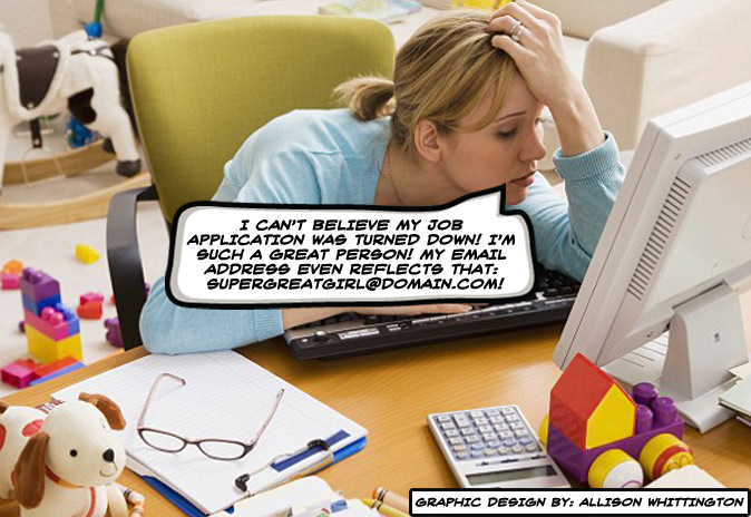 """The image shows a lady sitting at her computer leaning forward with her head in her hand saying """"I can't believe my job application was turned down! I'm such a great person! My email address even reflects that: supergreatgirl@domain.com!"""